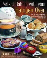 Perfect Baking with Your Halogen Oven : How to Create Tasty Bread, Cupcakes, Bak