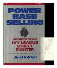 Power Base Selling : Secrets of an Ivy League Street Fighter / Jim Holden