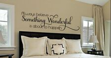 ALWAYS BELIEVE SOMETHING WONDERFUL Decor Wall Decal Quote Words Lettering 48""