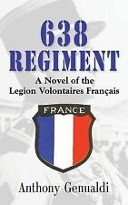 638 Regiment : A Novel of the Legion Volontaires Français by Anthony Genualdi...