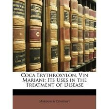 Coca Erythroxylon, Vin Mariani: Its Uses in the Treatment of Disease by