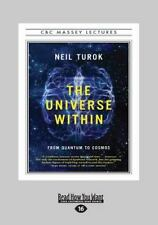 The Universe Within : From Quantum to Cosmos (Large Print 16pt) by Neil Turok...