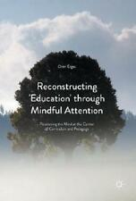 Reconstructing 'Education' Through Mindful Attention by Oren Ergas (author)