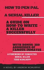 HOW TO PEN PAL A SERIAL KILLER A GUIDE ON HOW-TO WRITE A KILLER SUCCESSFULLY