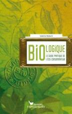 bio-logique ; le guide pratique de l'éco-consommateur
