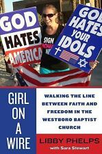 Girl on a Wire: Walking the Line Between Faith and Freedom in the Westboro Bapti