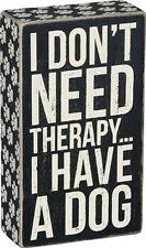 """I Don't Need Therapy I Have a Dog Box Sign Primitives by Kathy 4"""" x 7"""""""