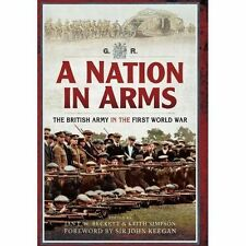 A Nation in Arms: The British Army in the First World War by Keith Simpson,...