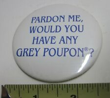 Vintage Pinback Button Pardon Me, Would You Have Any Grey Poupon? mustard ad