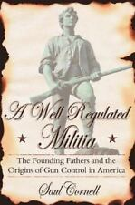 A Well-Regulated Militia: The Founding Fathers and the Origins of Gun Control in