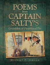 Poems from Captain Salty's : Crumbles of Piecemeal Pie by Michael P. Amram...