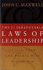 The 21 Irrefutable Laws of Leadership: Follow Them and People Will Follow You b…