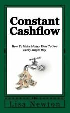 Constant Cashflow : How to Make Money Flow to You Every Single Day by Lisa...