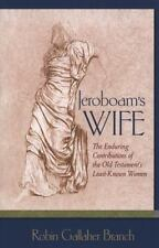 Jeroboam's Wife: The Enduring Contributions of the Old Testament's Least-Known W