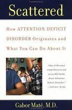 Scattered: How Attention Deficit Disorder Originates and What You Can Do about I