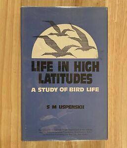 LIFE IN HIGH LATITUDES: A Study of Bird Life by S M Uspenskii (HC/DJ) 1984