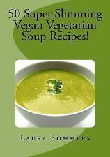 Super Slimming Vegan Soup Recipes! : Low Calorie Vegetarian Soups to Help You...