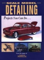 Scale Model Detailing : Projects You Can Do Kalmbach Publishing Company