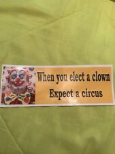 WHEN YOU ELECT A CLOWN EXPECT A CIRCUS STICKER.  ANTI  DONALD TRUMP