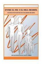 Entre el Sol y el Solu-Medrol : Vivencias de Pacientes de Esclerosis Multiple...