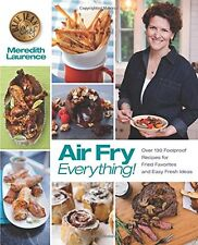 Air Fry Everything Recipes for Fried Favorites & Easy Fresh Ideas - No Added Fat