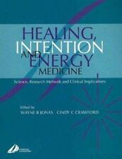 Healing, Intention and Energy Medicine: Science, Research Methods and Clinical I