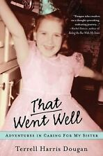 That Went Well: Adventures in Caring for My Sister - Good - Dougan, Terrell Harr