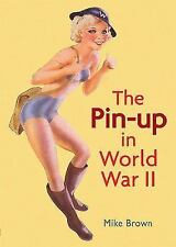 The Pin-up in World War ll, , Brown, Mike, Very Good, 2012-06-10,
