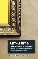 Art-Write: The Writing Guide For Visual Artists: By Vicki Krohn Amorose