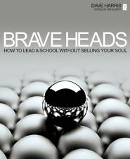 Brave Heads:How to Lead a School Harris, Dave Paper 9781781350485