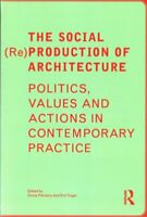 Social (Re)Production of Architecture : Politics, Values and Actions in Conte...