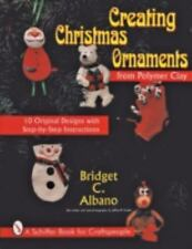 Creating Christmas Ornaments from Polymer Clay (Schiffer Book for Woodcarvers)