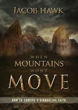 When Mountains Won't Move: How to Survive a Struggling Faith (Paperback or Softb