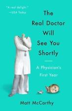 The Real Doctor Will See You Shortly: A Physician's First Year, McCarthy, Matt B