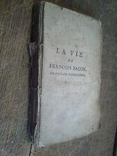 La vie de François Bacon chancelier d'Angleterre suivi des maximes /  1788