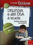 Dislessia e altri DSA a scuola. Strategie efficaci per gli insegnanti. Erickson