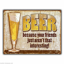 Metal Sign Wall Plaque Beer Because Your Friends Aren'T That Interesting poster