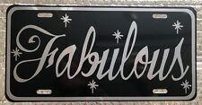 "6x12 Custom ""FABULOUS"" License Plate Aluminum Black W/silver Auto Tag"
