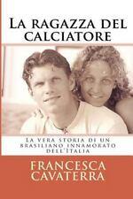 La Ragazza Del Calciatore : La Vera Storia Di un Brasiliano Innamorato...