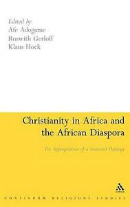 Christianity in Africa and the African Diaspora: The Appropriation of a Scattere