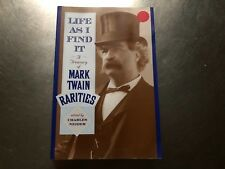 Life as I Find It : A Treasury of Mark Twain Rarities (2000, Paperback) #835B
