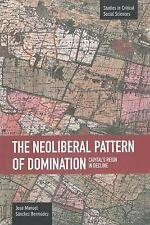 The Neoliberal Pattern of Domination: Capital's Reign in Decline (Studies in Cri