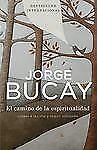 El camino de la Espiritualidad : Llegar a la cima y seguir Subiendo by Jorge...