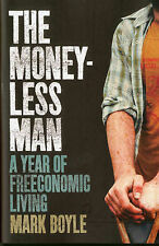 NEW The Moneyless Man: A Year of Freeconomic Living by Mark Boyle