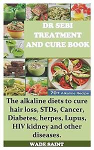 DR SEBI TREATMENT AND CURE BOOK: The alkaline diets to cure hair loss, STDs...