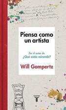 PIENSA COMO UN ARTISTA / THINK LIKE AN ARTIST - GOMPERTZ, WILL/ MARQUES, MIGUEL