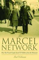 The Marcel Network: How One French Couple Saved 527 Children from the Holocaust