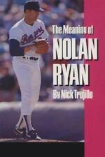 The Meaning of Nolan Ryan (Paperback or Softback)