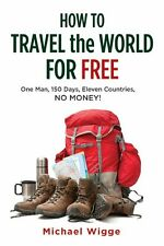 How to Travel the World for Free: One Man, 150 Day