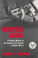 Hostile Skies : A Combat History of the American Air Service in World War I